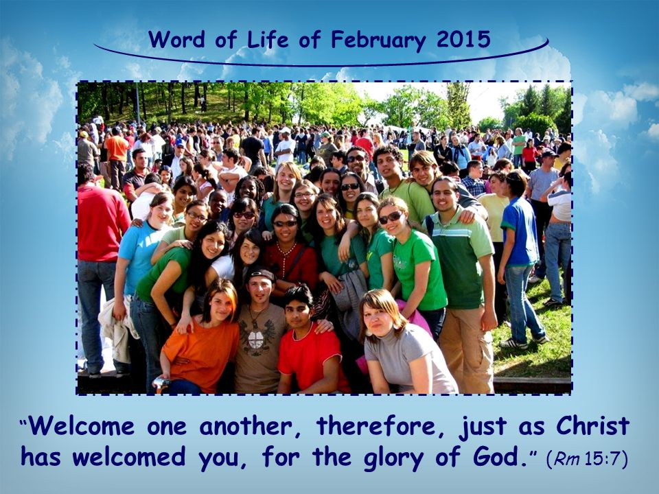 Welcome one another, therefore, just as Christ has welcomed you, for the glory of God.