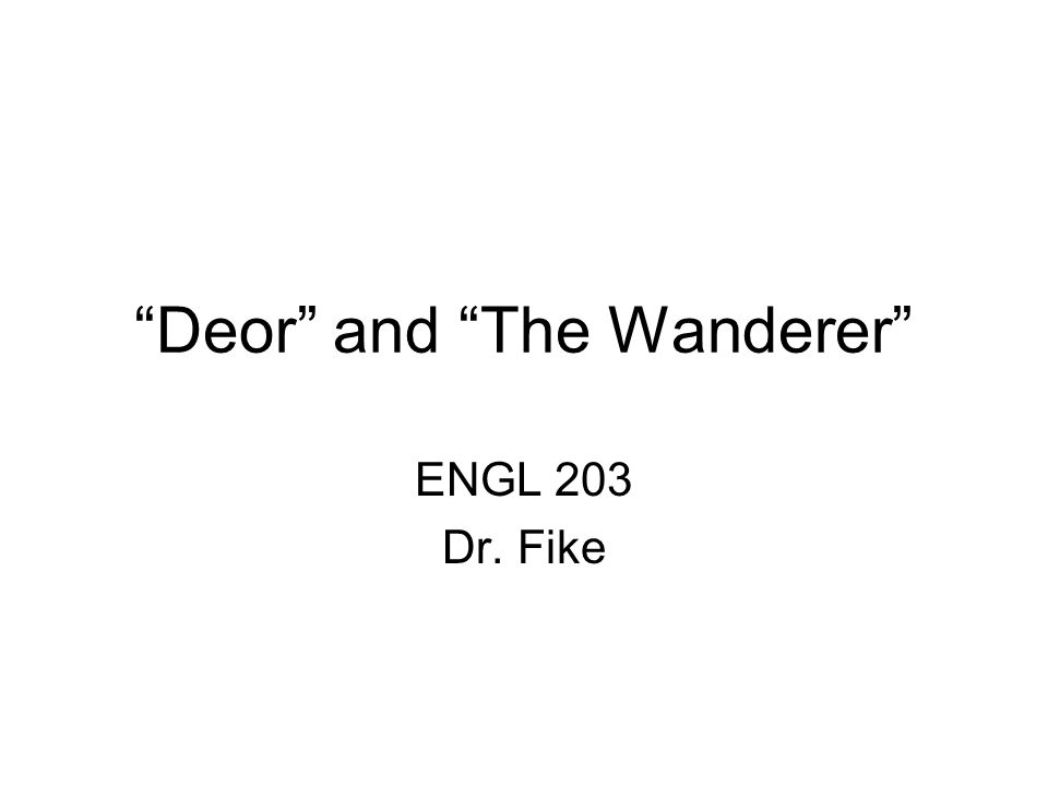 """Deor"" and ""The Wanderer"" ENGL 203 Dr. Fike"