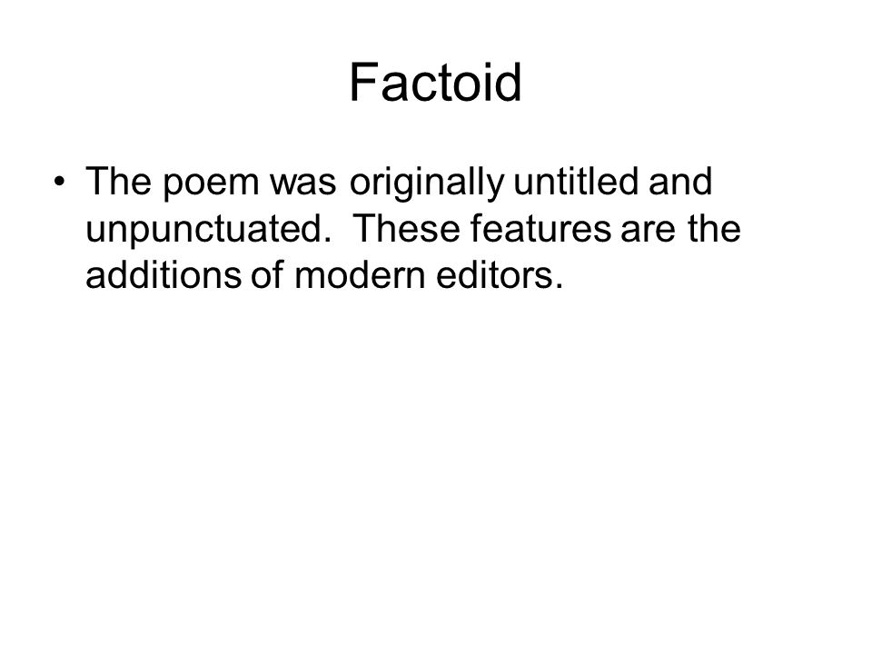 Factoid The poem was originally untitled and unpunctuated. These features are the additions of modern editors.