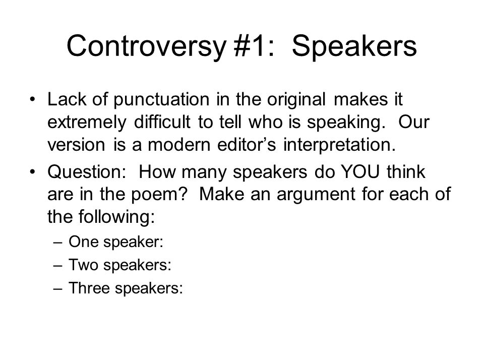 Controversy #1: Speakers Lack of punctuation in the original makes it extremely difficult to tell who is speaking. Our version is a modern editor's in