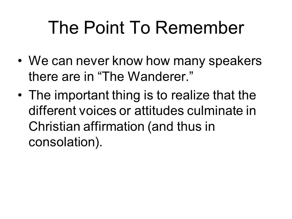 "The Point To Remember We can never know how many speakers there are in ""The Wanderer."" The important thing is to realize that the different voices or"