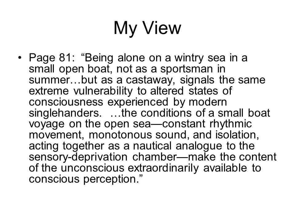 "My View Page 81: ""Being alone on a wintry sea in a small open boat, not as a sportsman in summer…but as a castaway, signals the same extreme vulnerabi"
