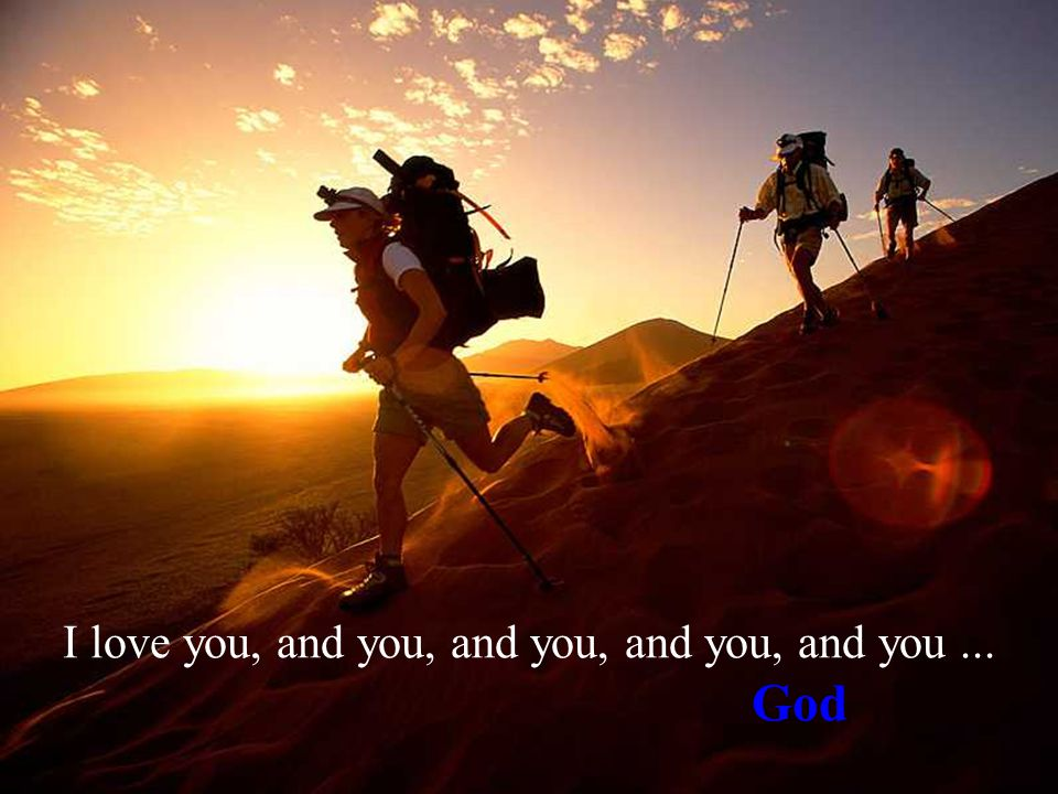 I love you, and you, and you, and you, and you... God