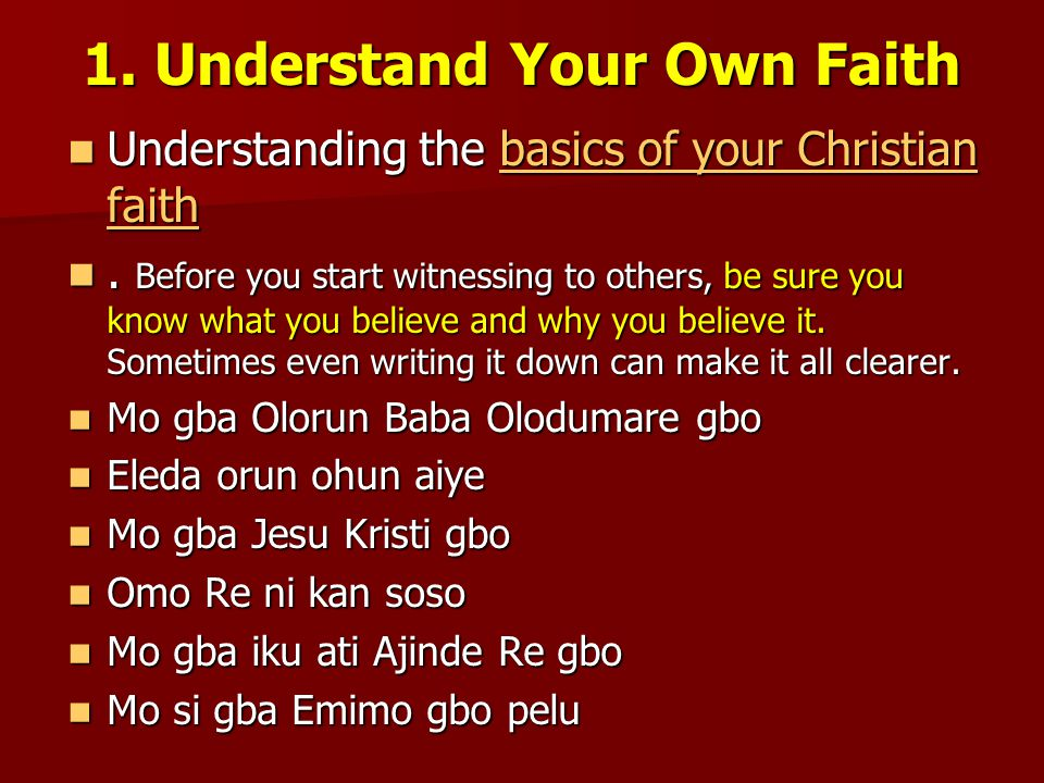 1. Understand Your Own Faith Understanding the basics of your Christian faith Understanding the basics of your Christian faithbasics of your Christian