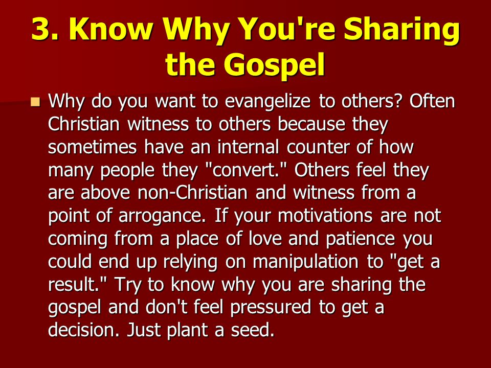 3. Know Why You re Sharing the Gospel Why do you want to evangelize to others.