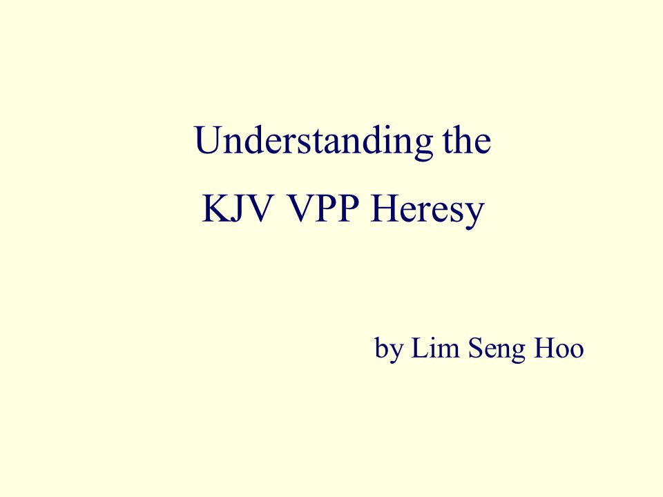 Understanding the KJV VPP Heresy by Lim Seng Hoo