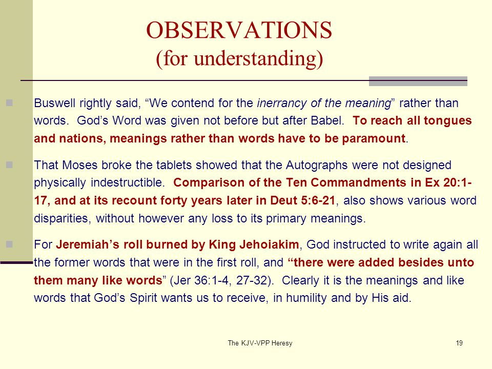 The KJV-VPP Heresy19 OBSERVATIONS (for understanding) Buswell rightly said, We contend for the inerrancy of the meaning rather than words.