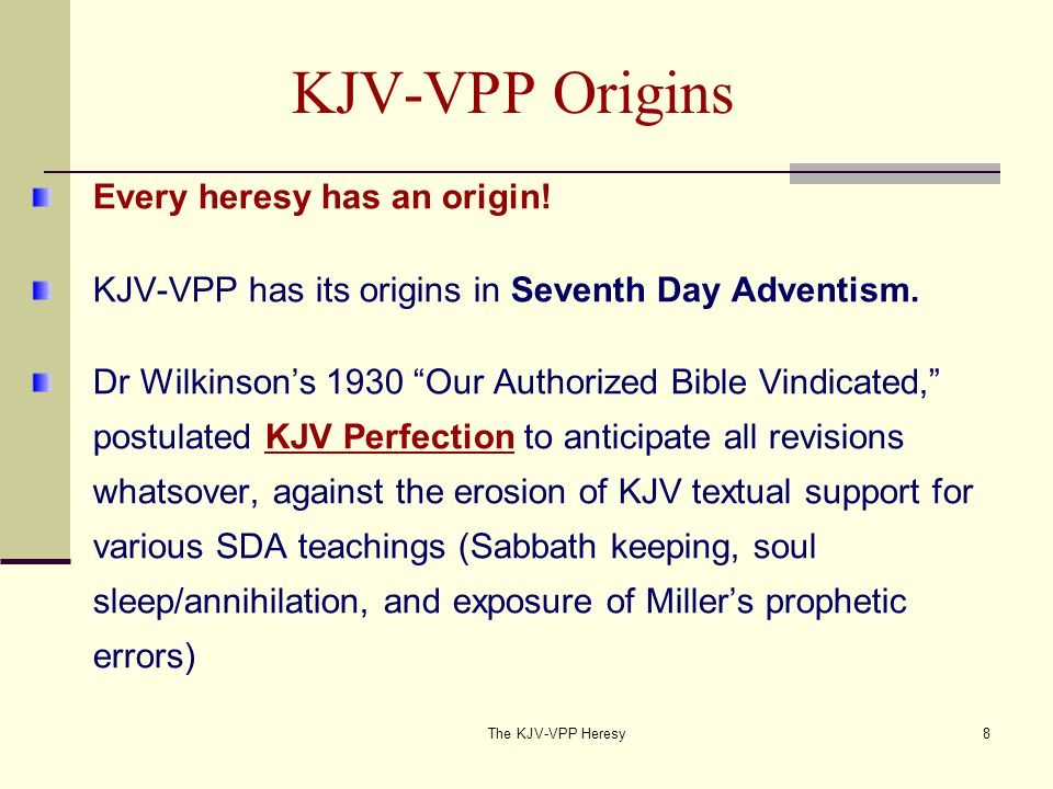 The KJV-VPP Heresy8 KJV-VPP Origins Every heresy has an origin.