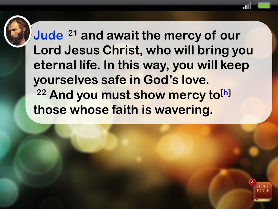 Jude 21 and await the mercy of our Lord Jesus Christ, who will bring you eternal life.