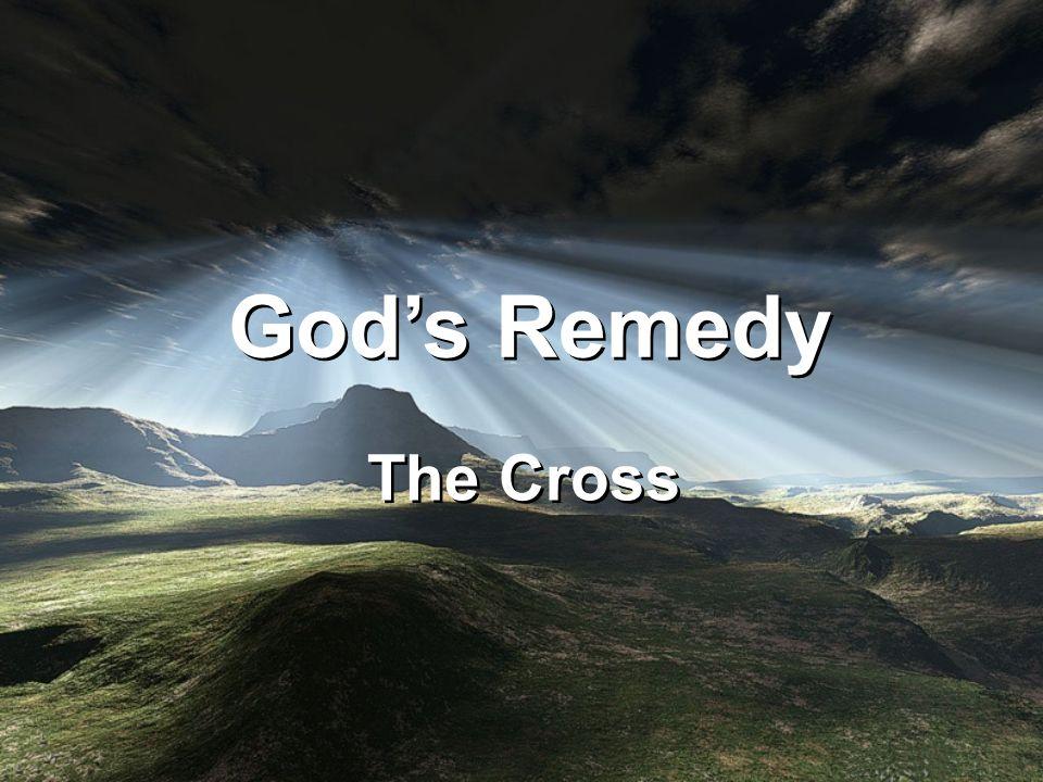 God's Remedy The Cross