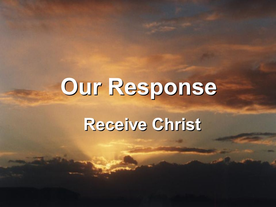 Our Response Receive Christ