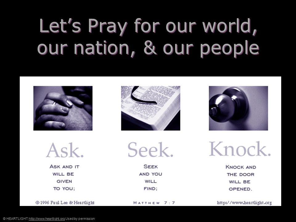 © HEARTLIGHT http://www.heartlight.org Used by permissionhttp://www.heartlight.org Let's Pray for our world, our nation, & our people Let's Pray for our world, our nation, & our people
