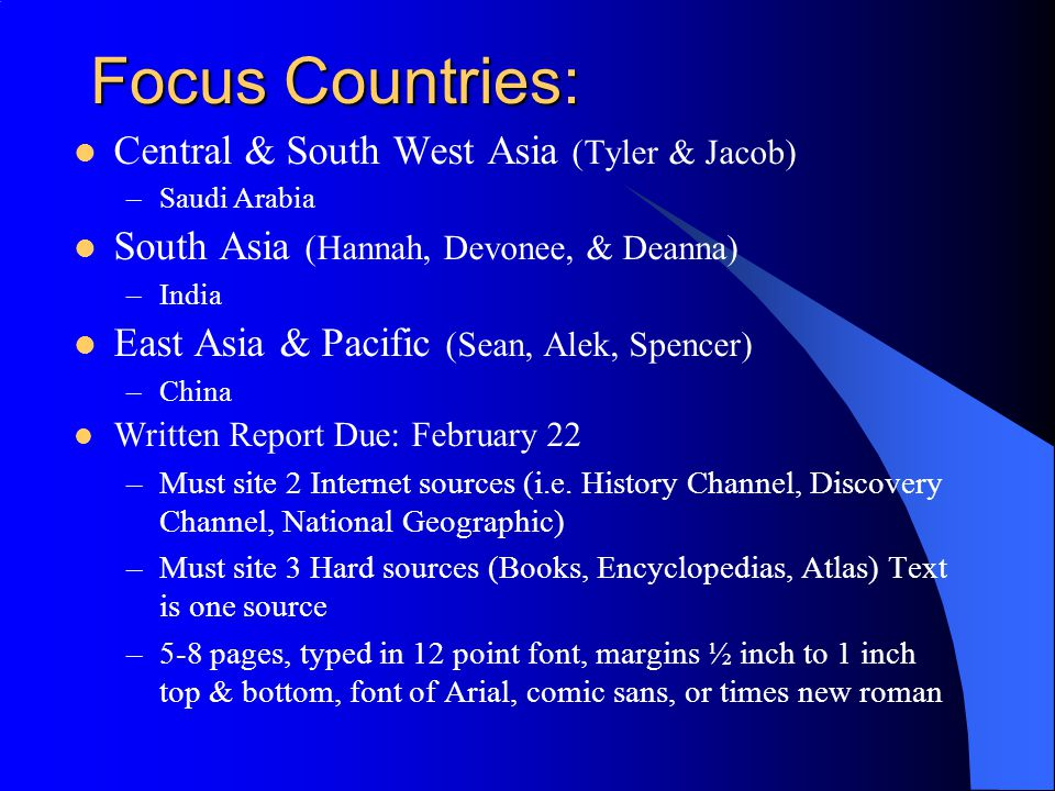 Focus Countries: Central & South West Asia (Tyler & Jacob) –Saudi Arabia South Asia (Hannah, Devonee, & Deanna) –India East Asia & Pacific (Sean, Alek
