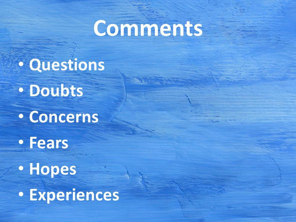 Comments Questions Doubts Concerns Fears Hopes Experiences