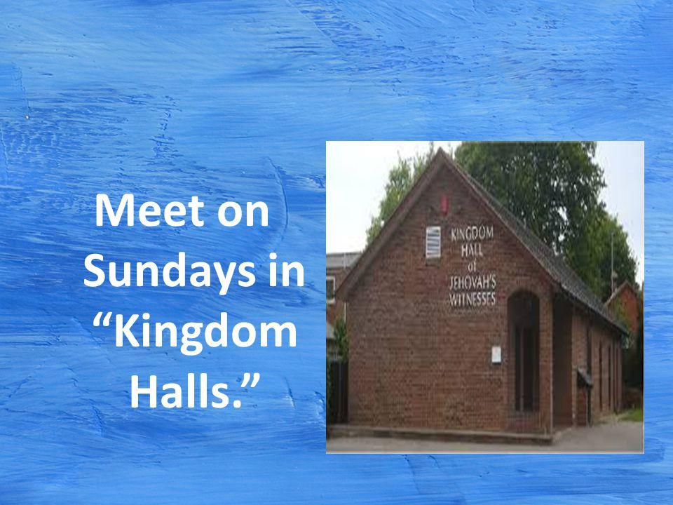 Meet on Sundays in Kingdom Halls.