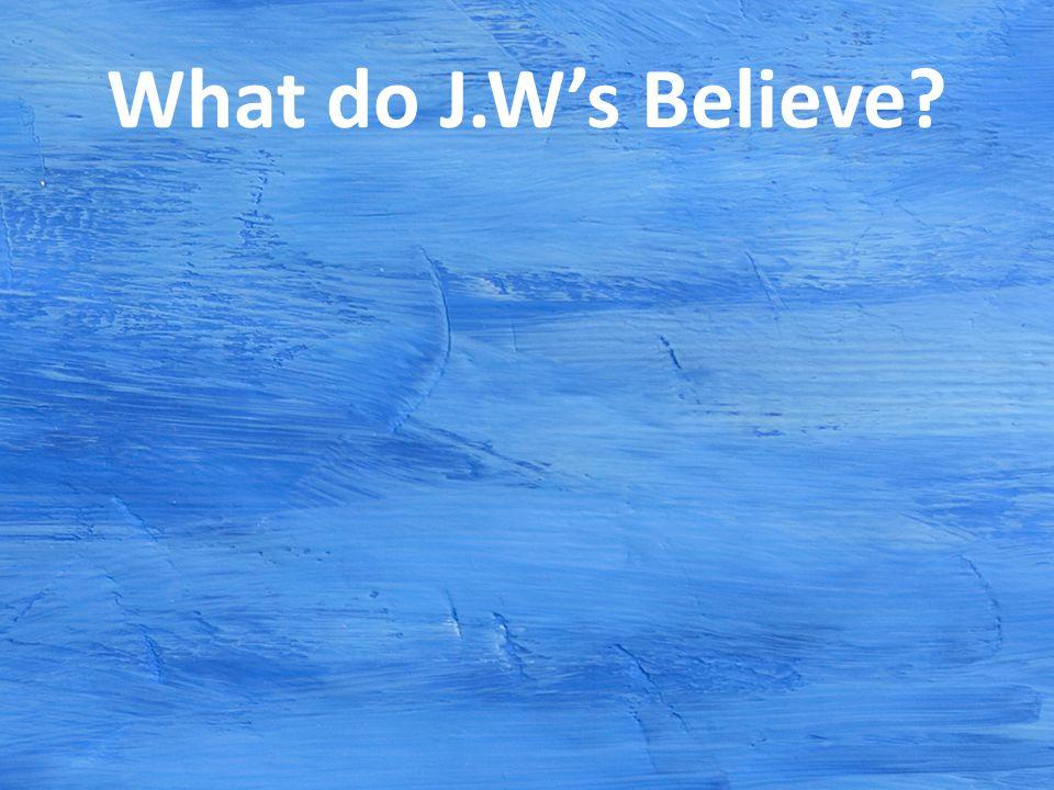 What do J.W's Believe
