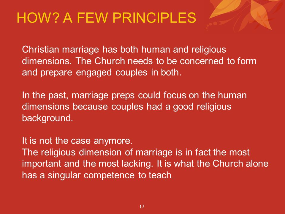 HOW. A FEW PRINCIPLES Christian marriage has both human and religious dimensions.