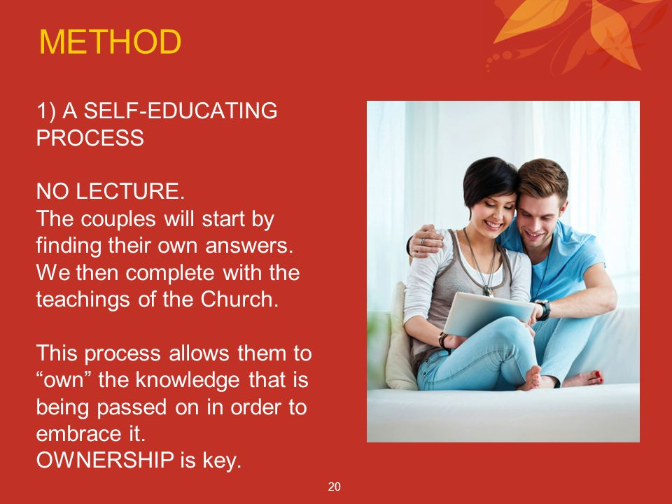 METHOD 1) A SELF-EDUCATING PROCESS NO LECTURE. The couples will start by finding their own answers.