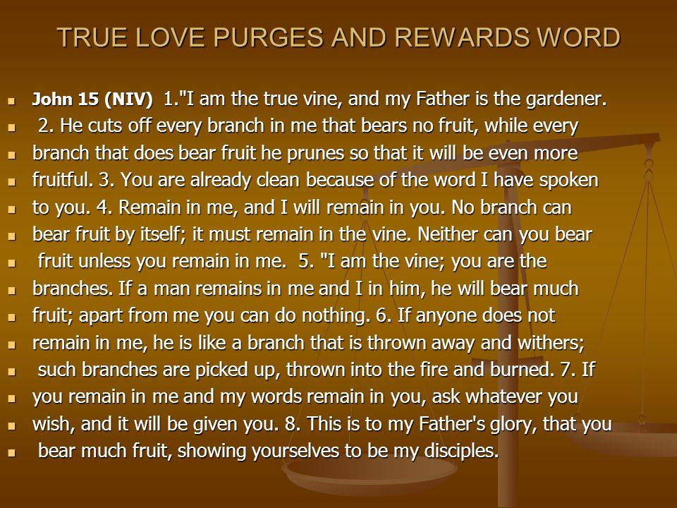 TRUE LOVE PURGES AND REWARDS WORD John 15 (NIV) 1.