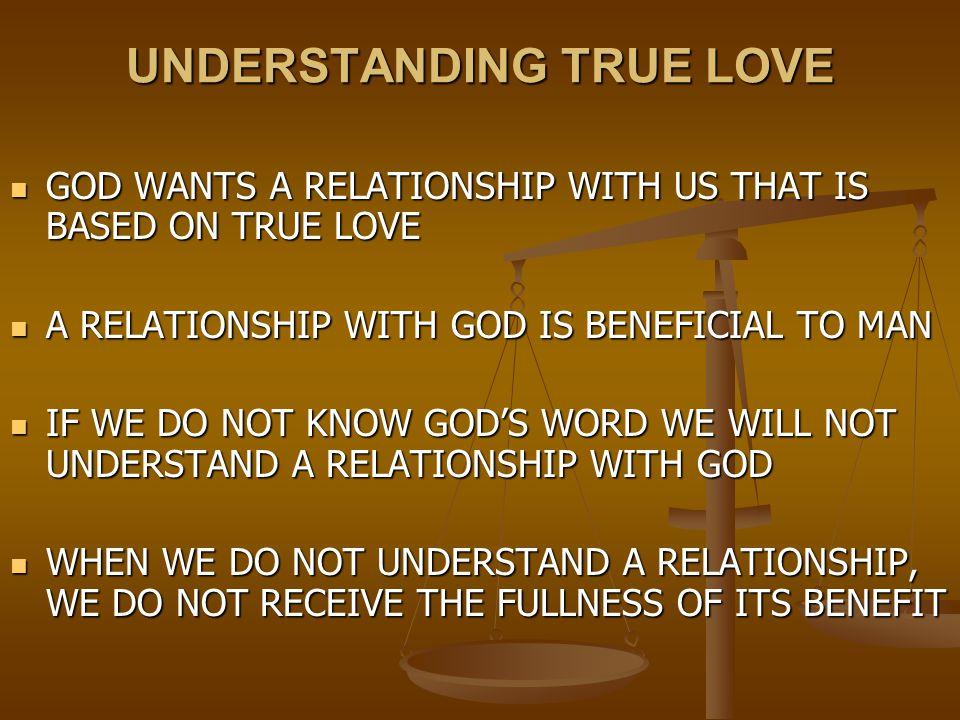 UNDERSTANDING TRUE LOVE GOD WANTS A RELATIONSHIP WITH US THAT IS BASED ON TRUE LOVE GOD WANTS A RELATIONSHIP WITH US THAT IS BASED ON TRUE LOVE A RELA