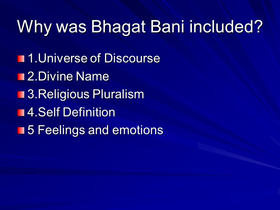 Why was Bhagat Bani included? 1.Universe of Discourse 2.Divine Name 3.Religious Pluralism 4.Self Definition 5 Feelings and emotions