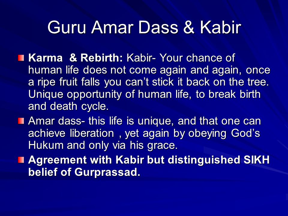 Guru Amar Dass & Kabir Karma & Rebirth: Kabir- Your chance of human life does not come again and again, once a ripe fruit falls you can't stick it bac