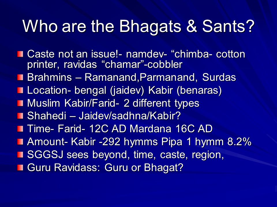 "Who are the Bhagats & Sants? Caste not an issue!- namdev- ""chimba- cotton printer, ravidas ""chamar""-cobbler Brahmins – Ramanand,Parmanand, Surdas Loca"