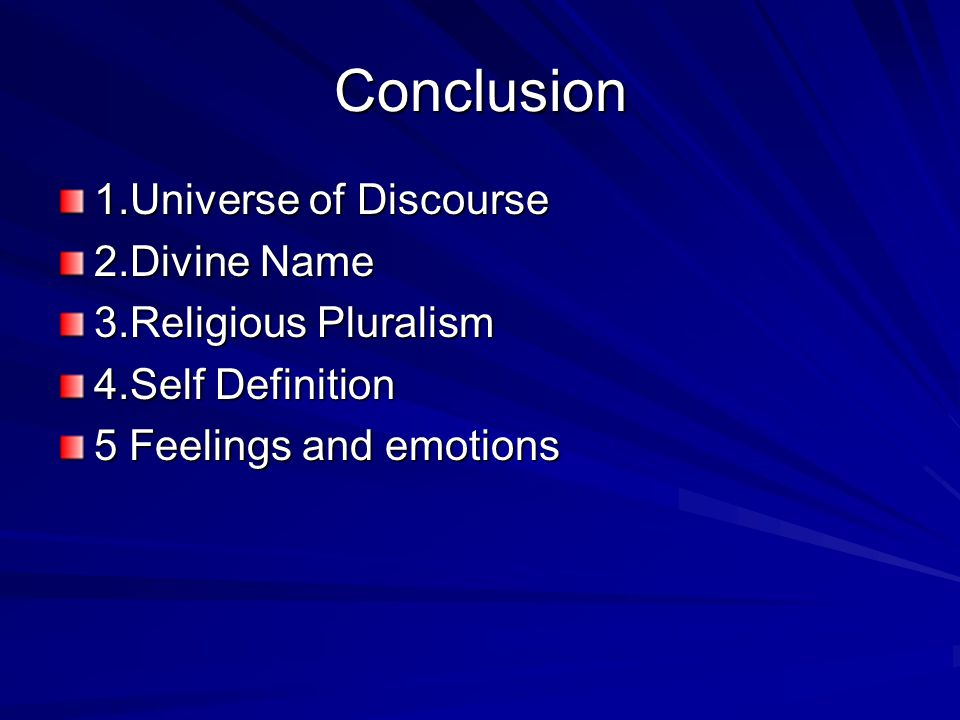 Conclusion 1.Universe of Discourse 2.Divine Name 3.Religious Pluralism 4.Self Definition 5 Feelings and emotions