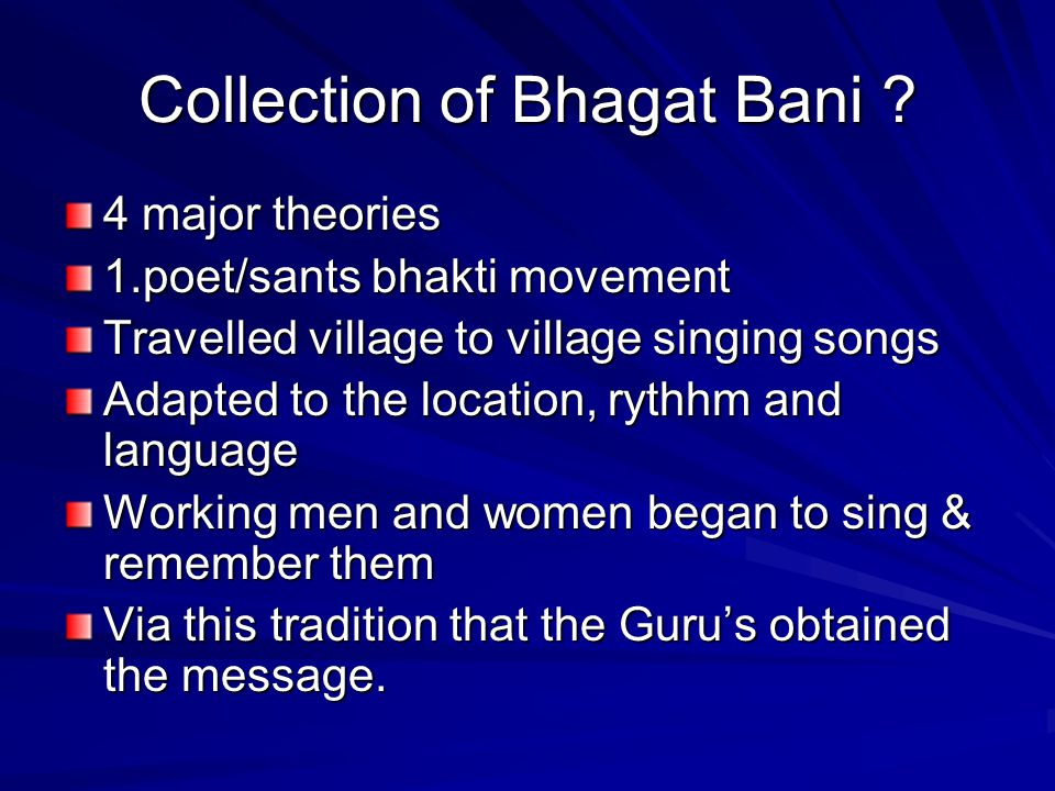 Feelings and emotions Different people have different experiences of the same divine being Bhagat Bani has different themes that sometimes agree with Guru' teaching but sometimes can be seen to contradict.