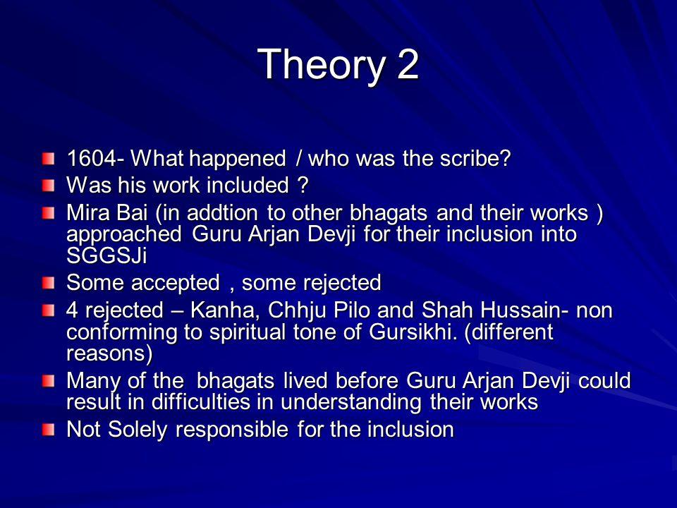 Theory 3 Guru Nanak introduced Bhagat bani to SGGs Ji Guru Nanak Uddasis's introduced him to works of various sants Punjab- Farid Bengal- jaidev Benaraes- Kabir/Ravidass