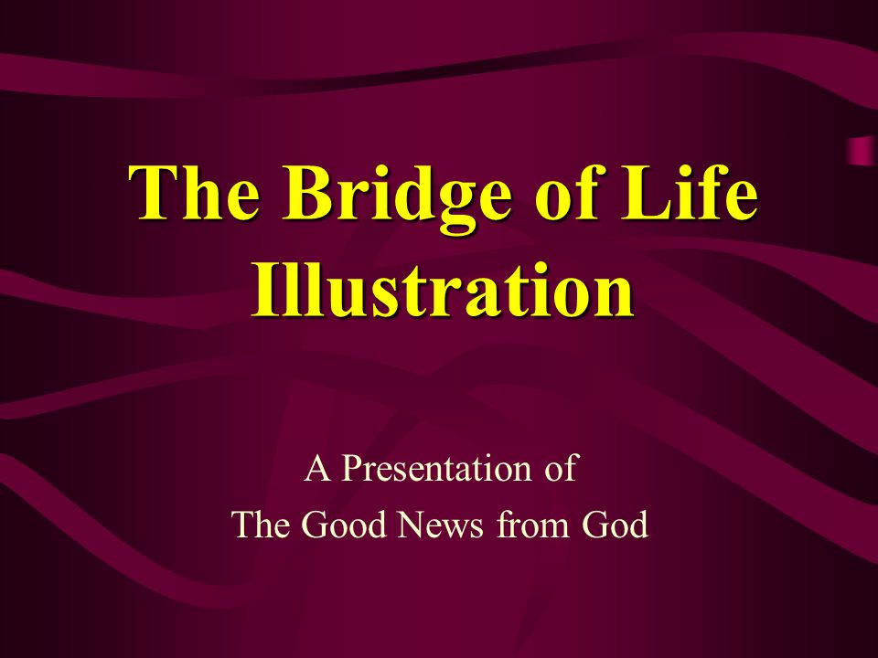 The Bridge of Life Illustration A Presentation of The Good News from God