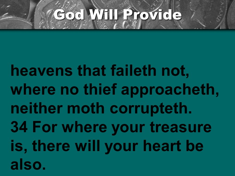 God Will Provide heavens that faileth not, where no thief approacheth, neither moth corrupteth.