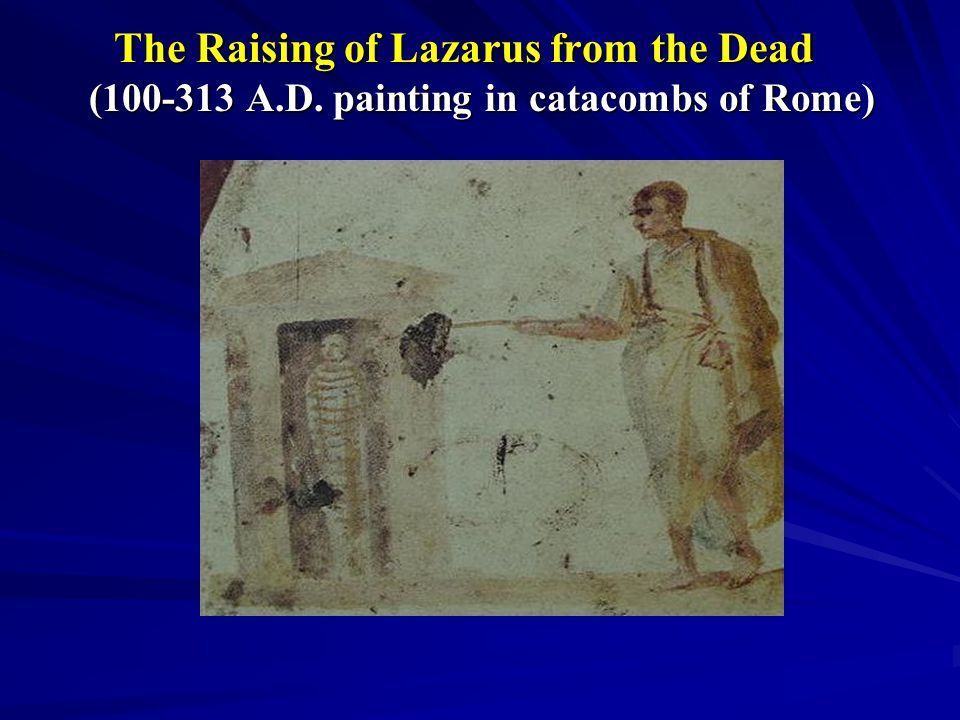 The Raising of Lazarus from the Dead (100-313 A.D. painting in catacombs of Rome)