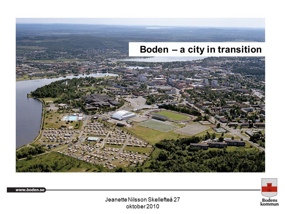 Jeanette Nilsson Skellefteå 27 oktober 2010. Boden – a city in transition