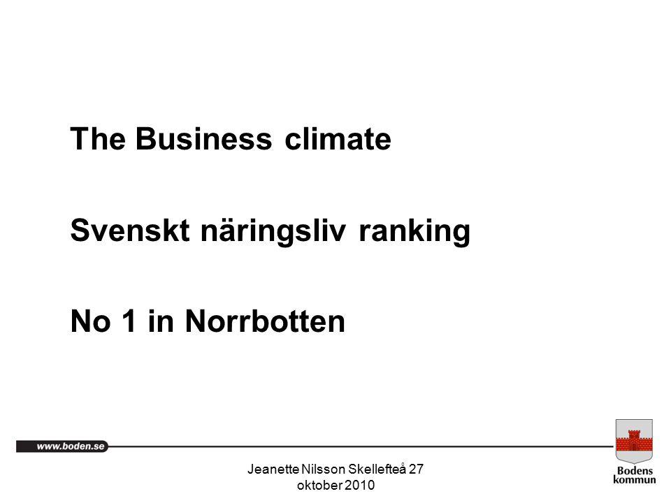 Jeanette Nilsson Skellefteå 27 oktober 2010 The Business climate Svenskt näringsliv ranking No 1 in Norrbotten