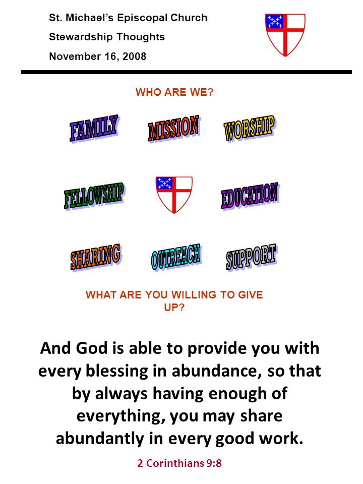 St. Michael's Episcopal Church Stewardship Thoughts November 16, 2008 And God is able to provide you with every blessing in abundance, so that by alwa