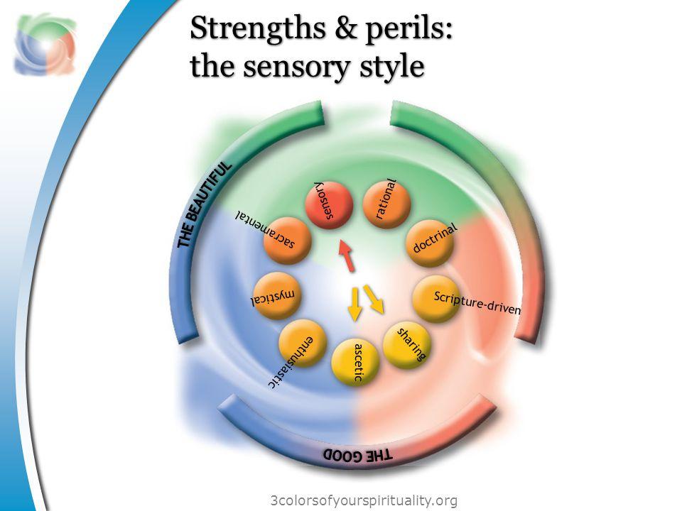 3colorsofyourspirituality.org Strengths & perils: the sensory style sacramental Scripture-driven doctrinal sensory mystical enthusiastic rational sharing ascetic
