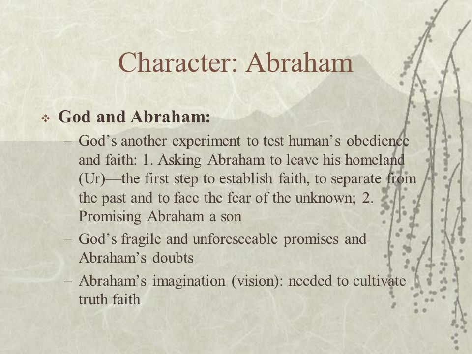 Character: Abraham  God and Abraham: –God's another experiment to test human's obedience and faith: 1.