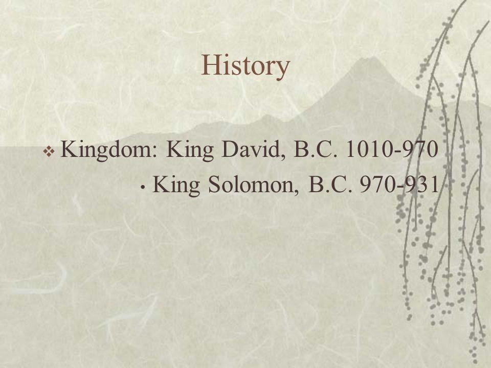 History  Kingdom: King David, B.C. 1010-970 King Solomon, B.C. 970-931