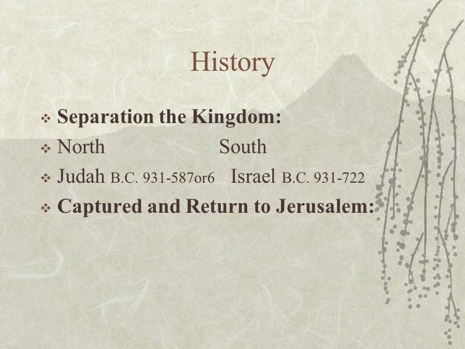 History  Separation the Kingdom:  North South  Judah B.C.