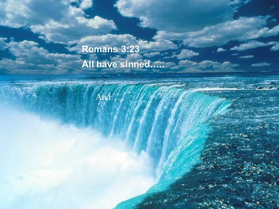 Romans 6:23 The wages of sin is death, but the free gift of God is eternal life through Christ Jesus our Lord.