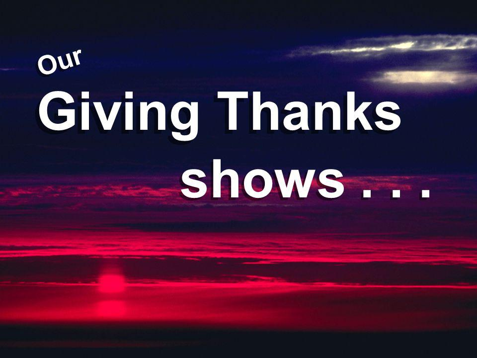 Giving Thanks Our shows...