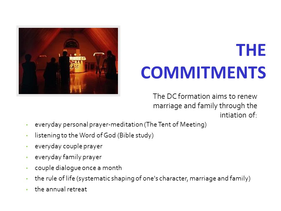THE COMMITMENTS everyday personal prayer-meditation (The Tent of Meeting) listening to the Word of God (Bible study) everyday couple prayer everyday f