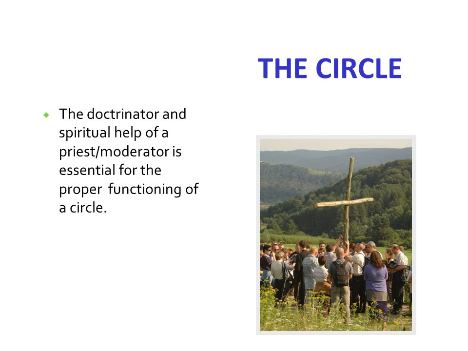  The doctrinator and spiritual help of a priest/moderator is essential for the proper functioning of a circle.