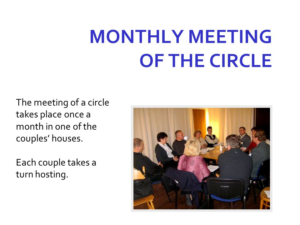 The meeting of a circle takes place once a month in one of the couples' houses. Each couple takes a turn hosting. MONTHLY MEETING OF THE CIRCLE