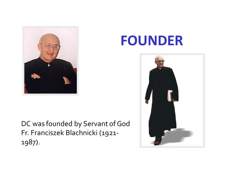 FOUNDER DC was founded by Servant of God Fr. Franciszek Blachnicki (1921- 1987).