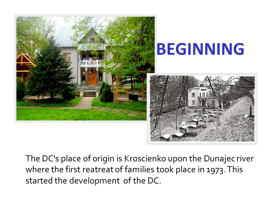 BEGINNING The DC s place of origin is Kroscienko upon the Dunajec river where the first reatreat of families took place in 1973.