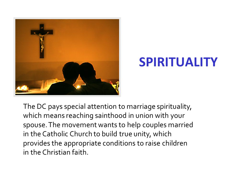 The DC pays special attention to marriage spirituality, which means reaching sainthood in union with your spouse.