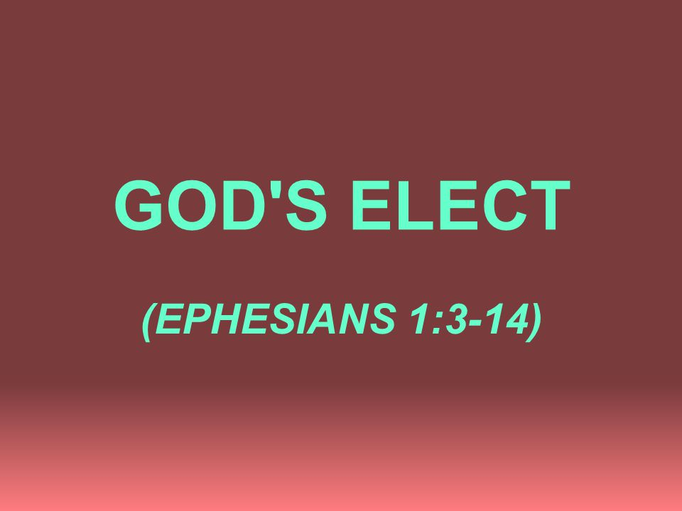 GOD S ELECT I. GOD BLESSES MAN WITH SPECIAL BLESSINGS WITHIN A SPECIAL RELATIONSHIP, vs. 3-4; 2:1,5