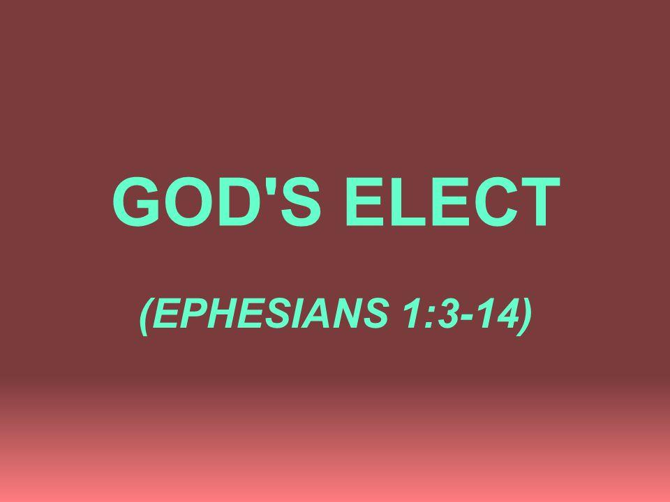 GOD S ELECT (EPHESIANS 1:3-14)